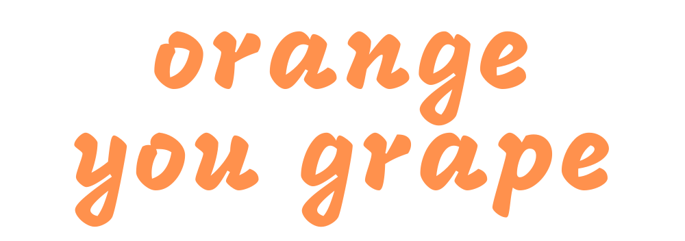 Orange You Grape